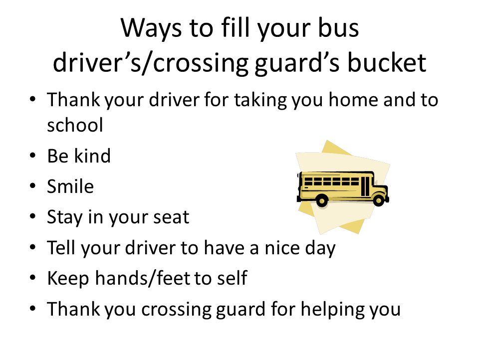Ways to fill your bus driver's/crossing guard's bucket