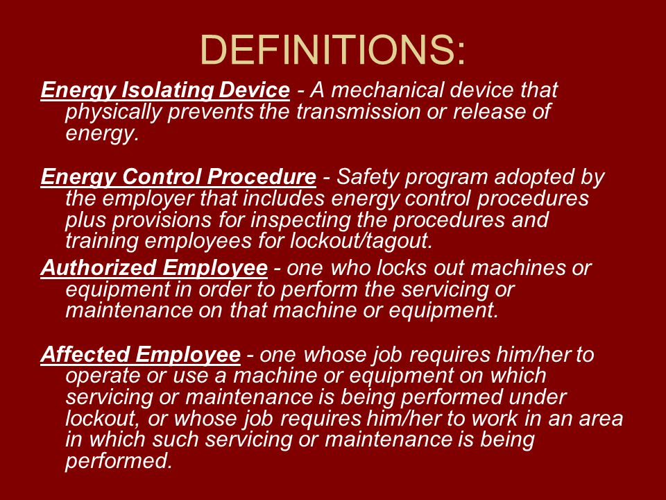 DEFINITIONS: Energy Isolating Device - A mechanical device that physically prevents the transmission or release of energy.