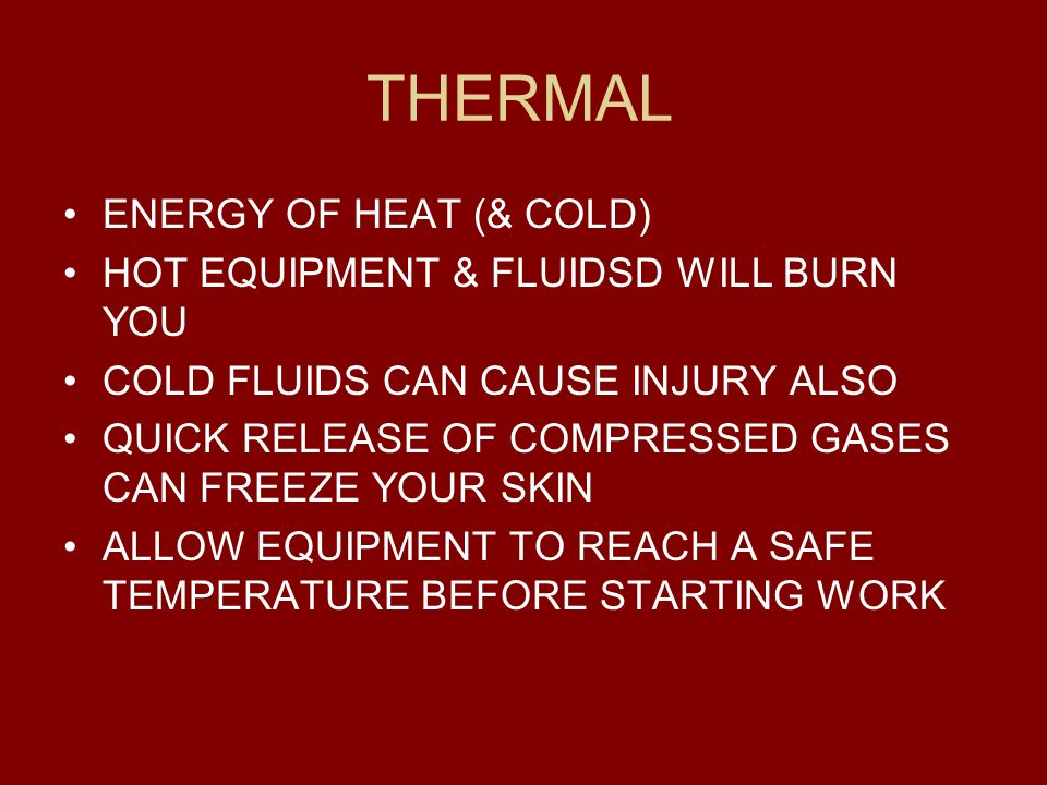 THERMAL ENERGY OF HEAT (& COLD) HOT EQUIPMENT & FLUIDSD WILL BURN YOU