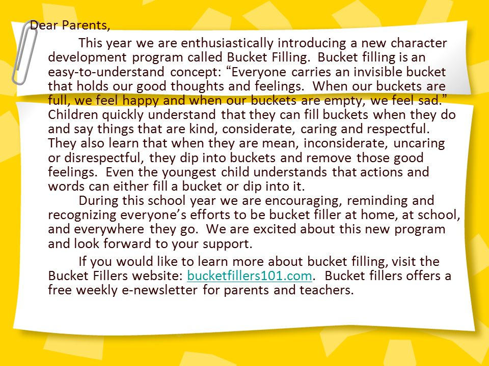 Dear Parents, This year we are enthusiastically introducing a new character development program called Bucket Filling.