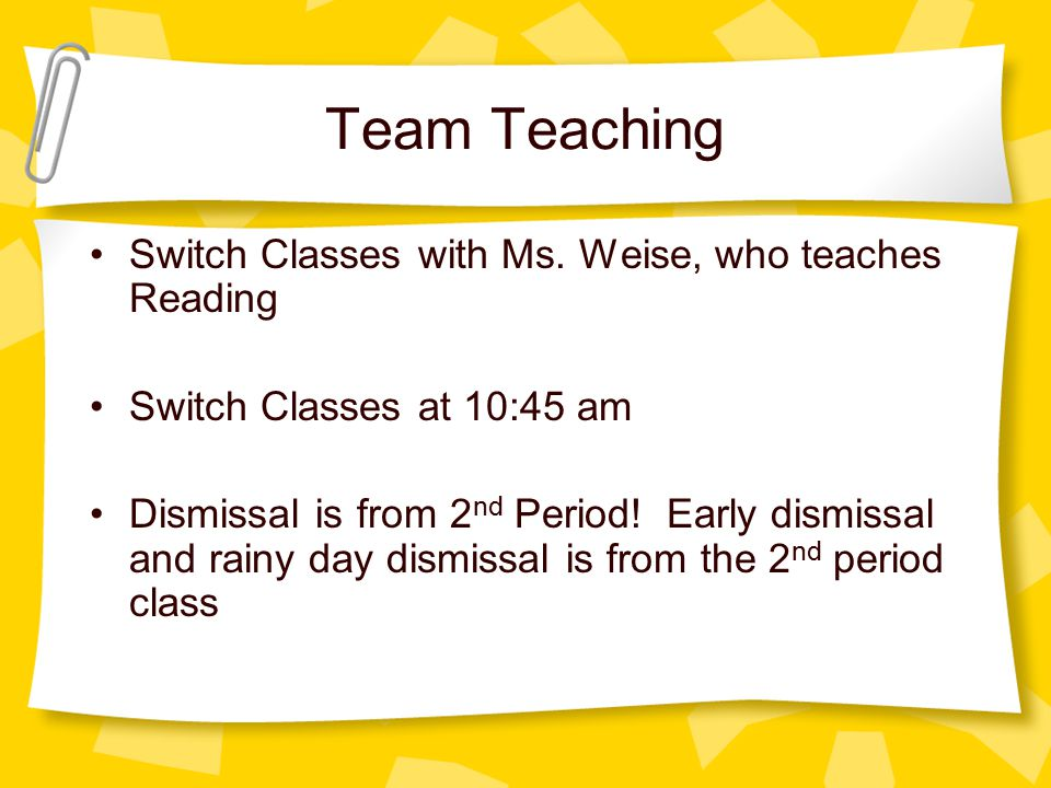 Team Teaching Switch Classes with Ms. Weise, who teaches Reading