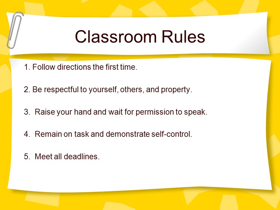 Classroom Rules 1. Follow directions the first time.