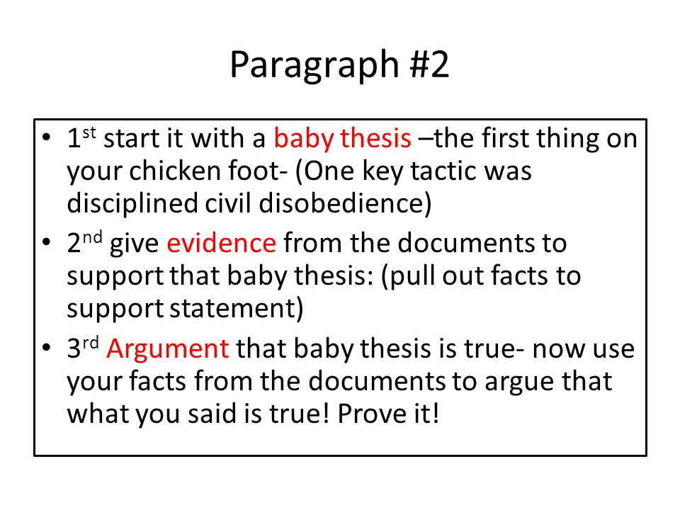 Paragraph #2 1st start it with a baby thesis –the first thing on your chicken foot- (One key tactic was disciplined civil disobedience)