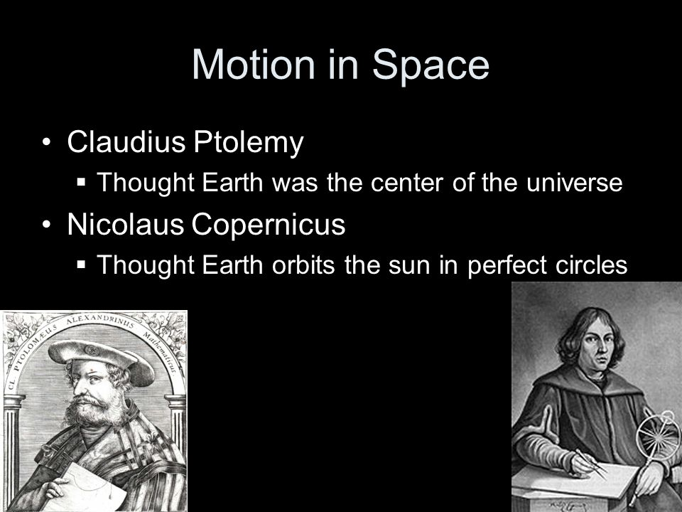 Motion in Space Claudius Ptolemy Nicolaus Copernicus