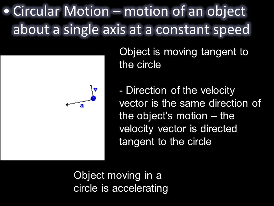 Circular Motion – motion of an object about a single axis at a constant speed