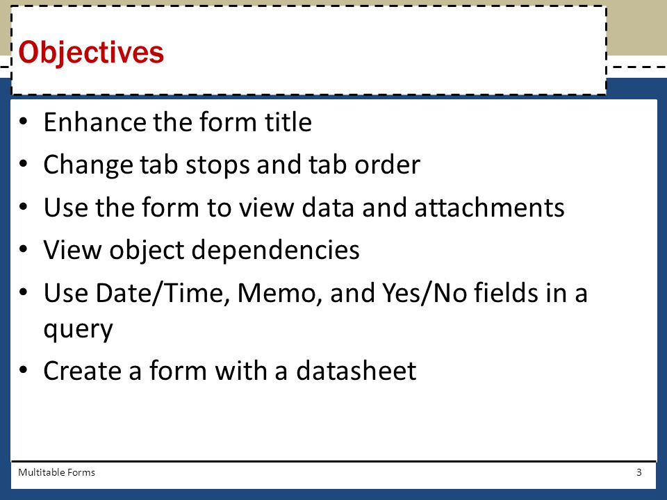 Objectives Enhance the form title Change tab stops and tab order