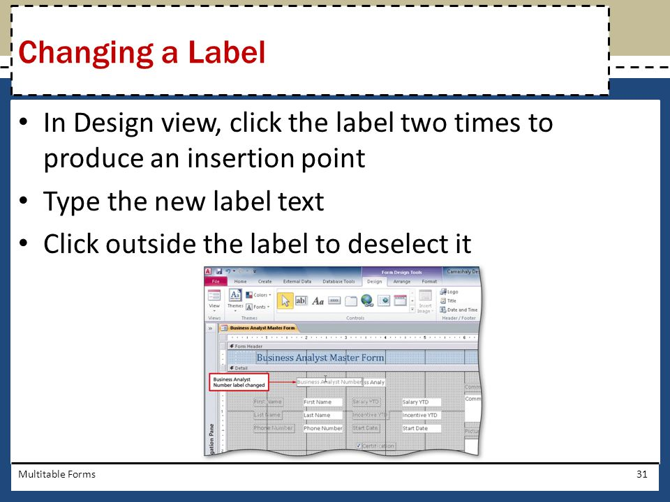 Changing a Label In Design view, click the label two times to produce an insertion point. Type the new label text.