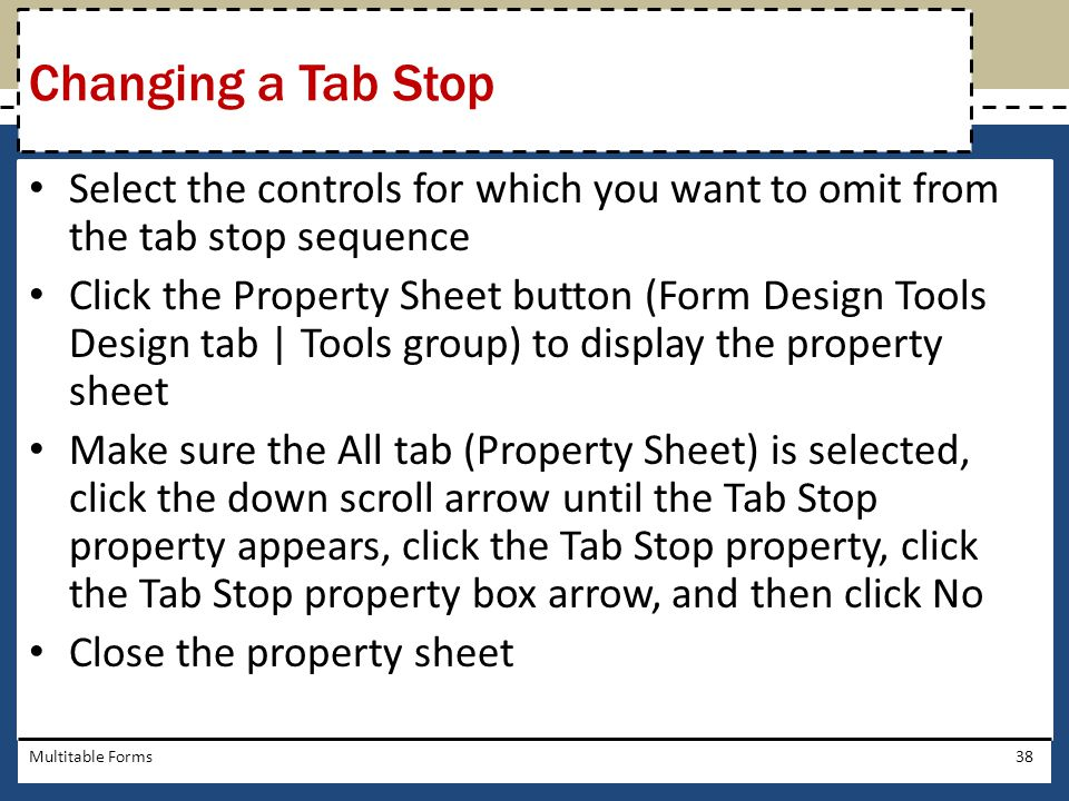 Changing a Tab Stop Select the controls for which you want to omit from the tab stop sequence.