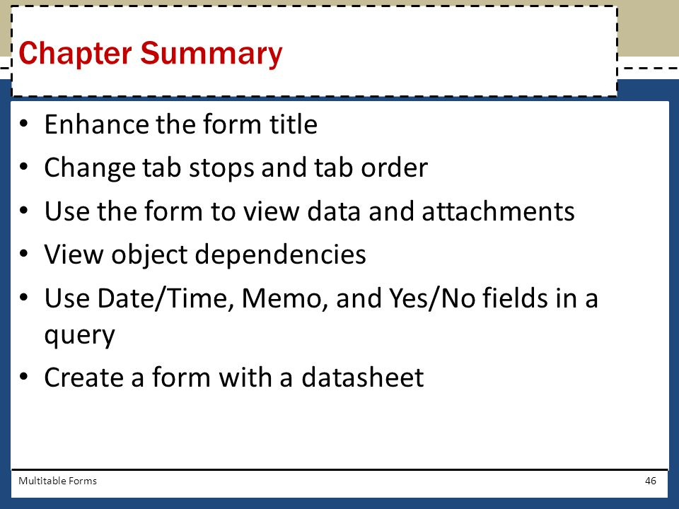 Chapter Summary Enhance the form title Change tab stops and tab order