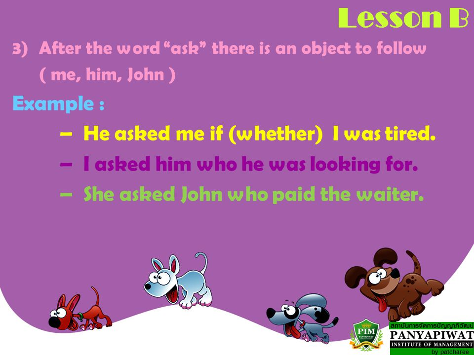 Lesson B Example : – He asked me if (whether) I was tired.