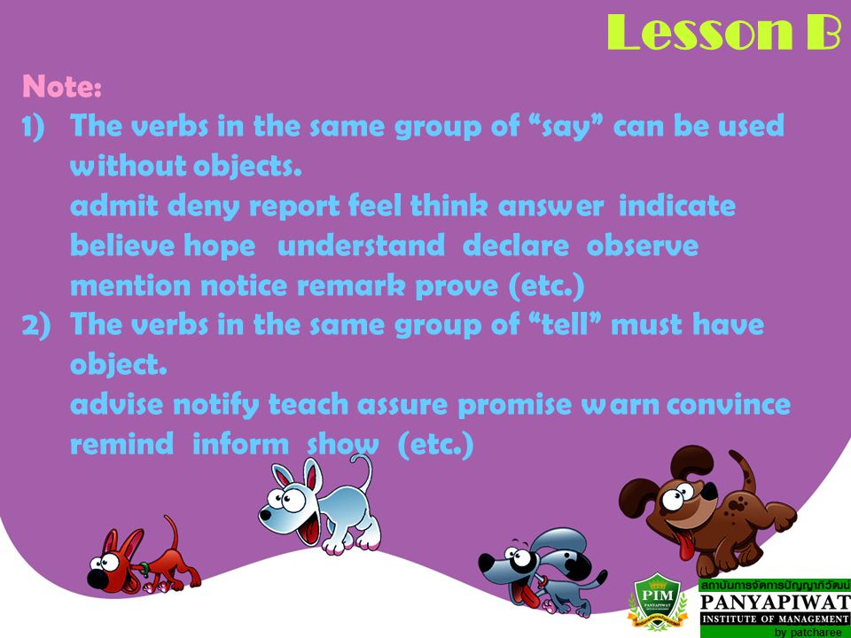 Lesson B Note: The verbs in the same group of say can be used