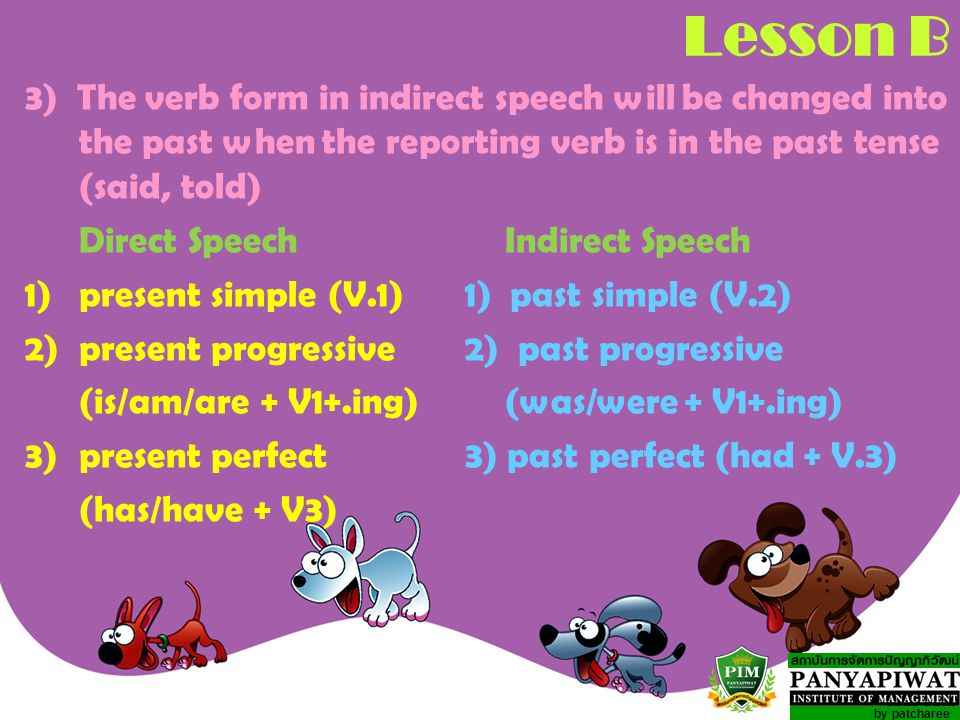 Lesson B 3) The verb form in indirect speech will be changed into the past when the reporting verb is in the past tense (said, told)