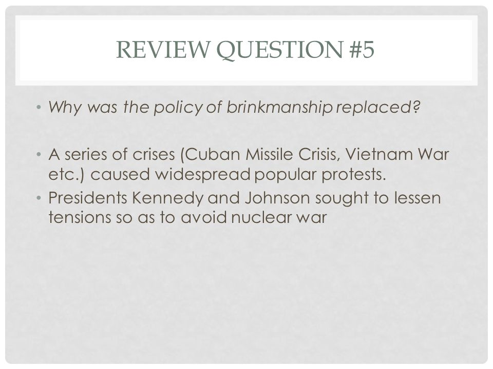 Review Question #5 Why was the policy of brinkmanship replaced