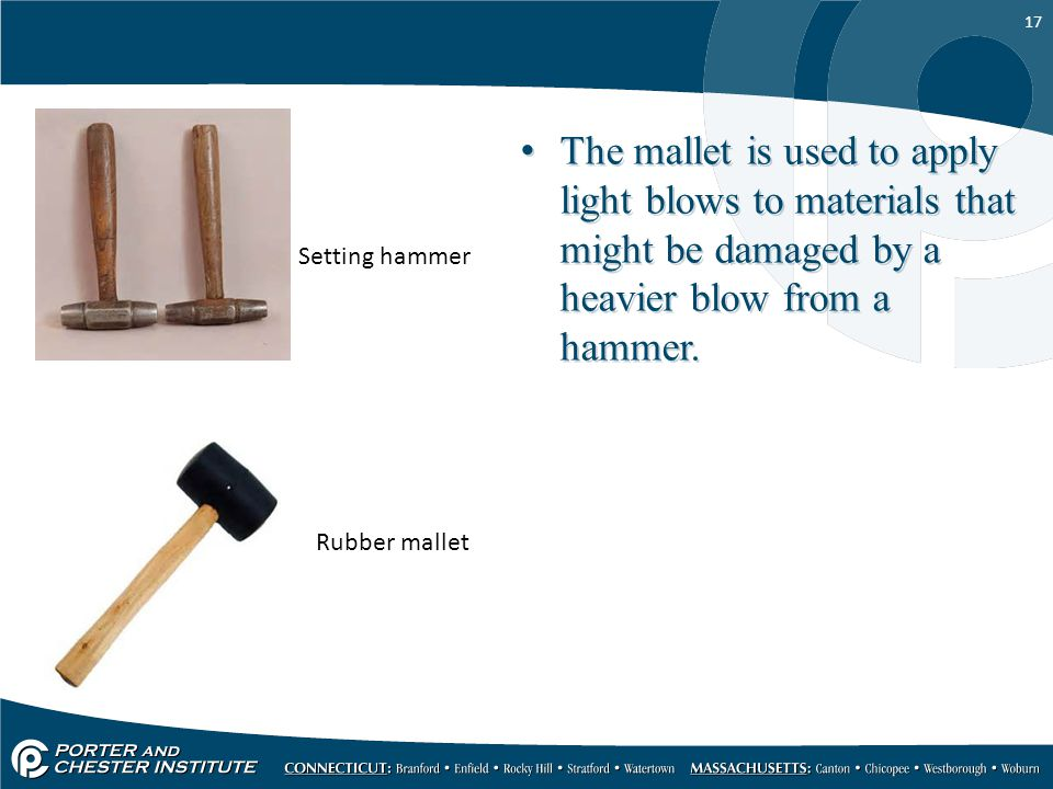 The mallet is used to apply light blows to materials that might be damaged by a heavier blow from a hammer.