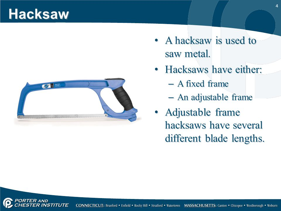 Hacksaw A hacksaw is used to saw metal. Hacksaws have either: