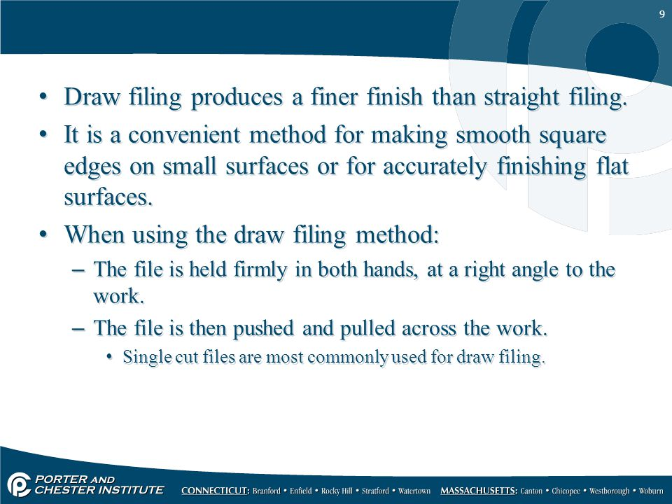 Draw filing produces a finer finish than straight filing.