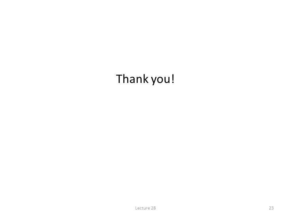 Thank you! Lecture 28