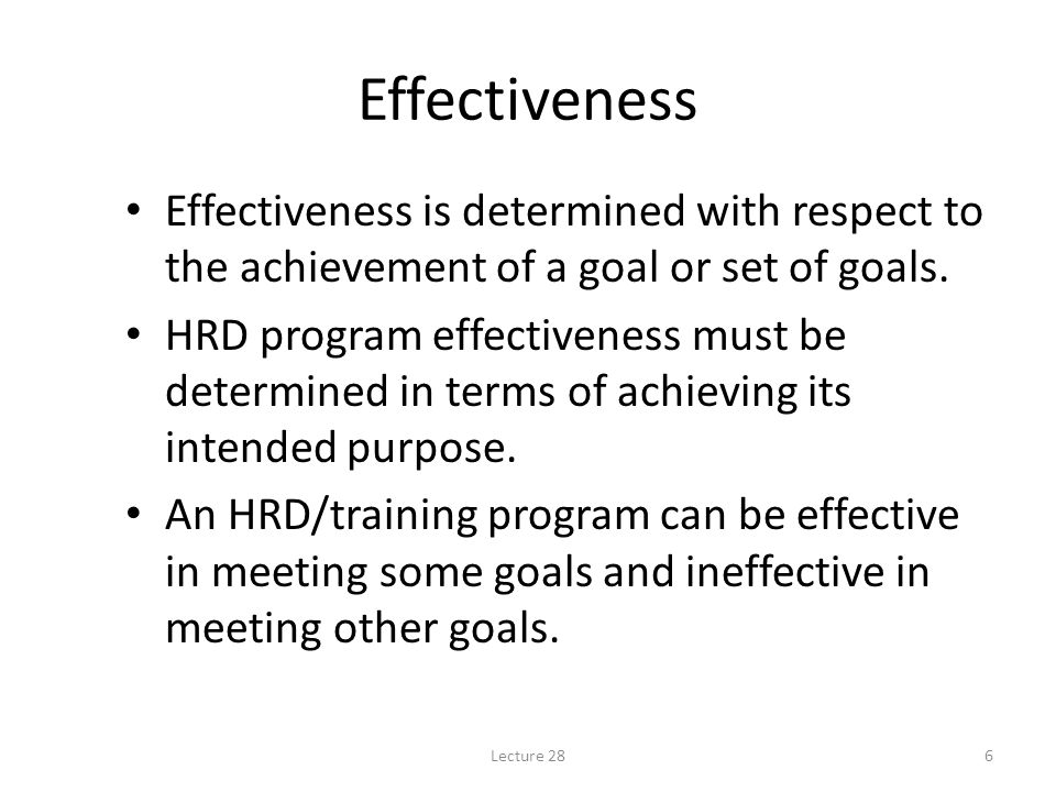 Effectiveness Effectiveness is determined with respect to the achievement of a goal or set of goals.