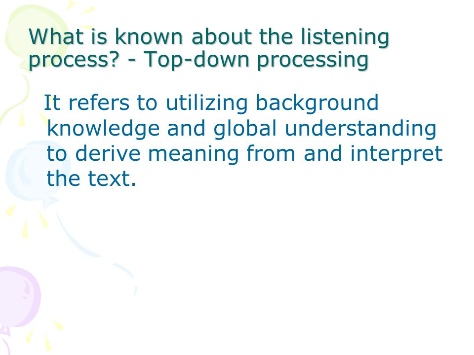 What is known about the listening process - Top-down processing