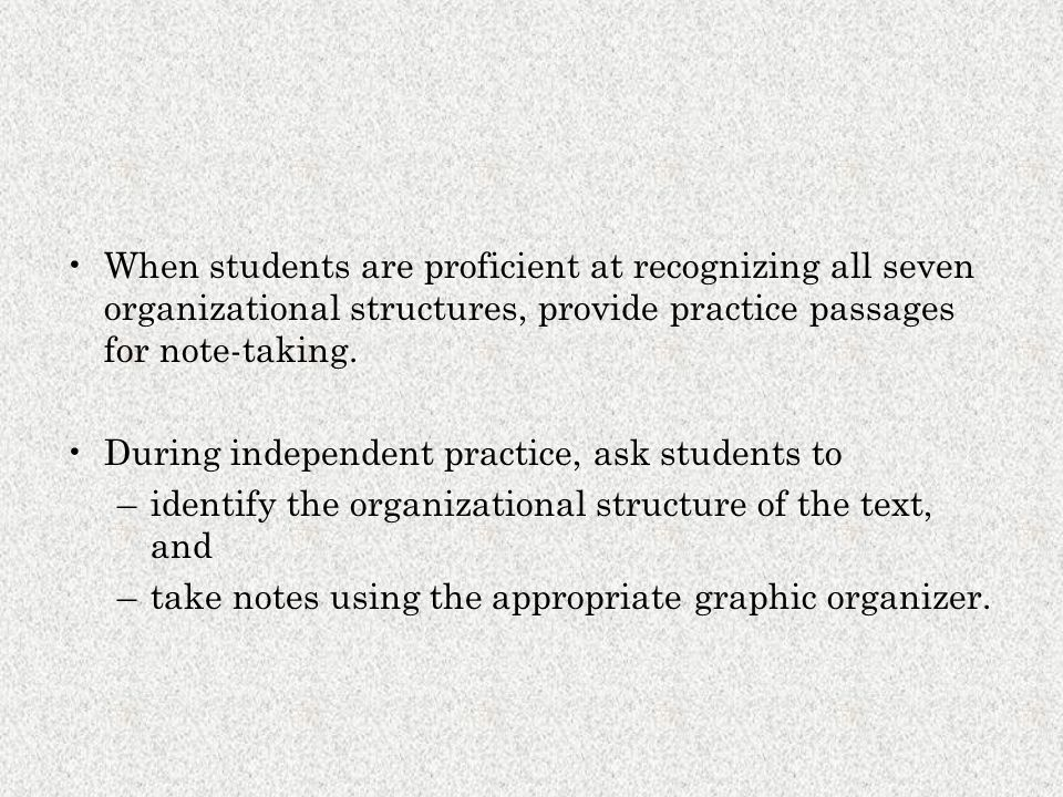 When students are proficient at recognizing all seven organizational structures, provide practice passages for note-taking.