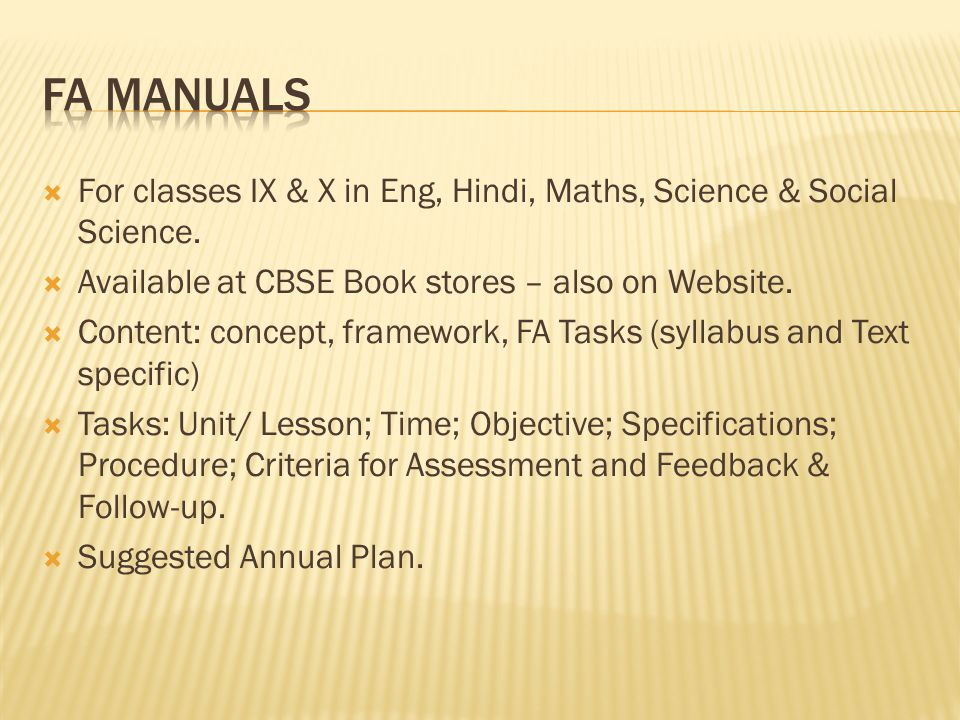 FA Manuals For classes IX & X in Eng, Hindi, Maths, Science & Social Science. Available at CBSE Book stores – also on Website.