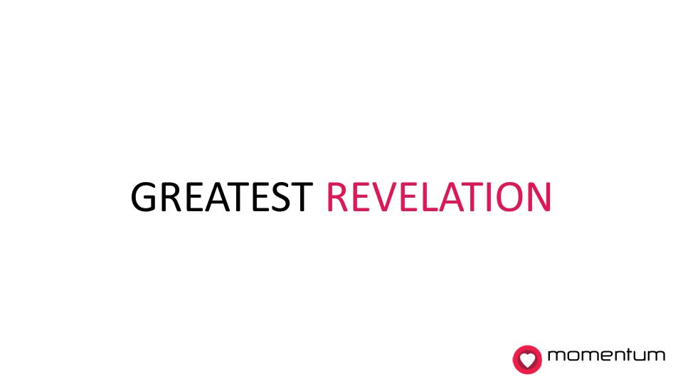 GREATEST REVELATION momentum 4. Greatest revelation