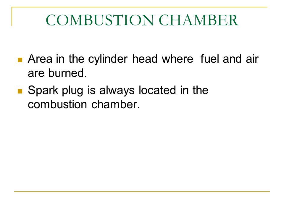 COMBUSTION CHAMBER Area in the cylinder head where fuel and air are burned.