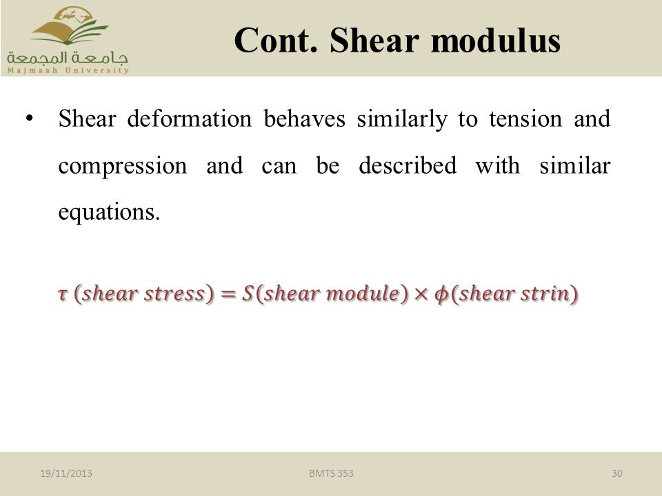 Cont. Shear modulus Shear deformation behaves similarly to tension and compression and can be described with similar equations.
