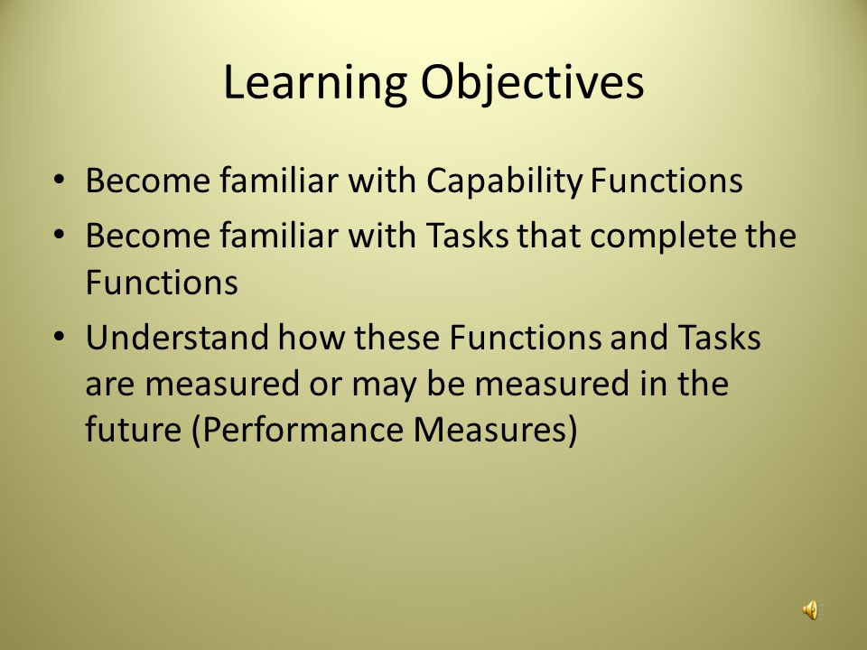 Learning Objectives Become familiar with Capability Functions