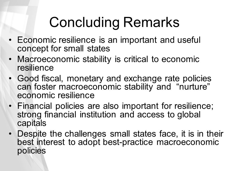 Concluding Remarks Economic resilience is an important and useful concept for small states.