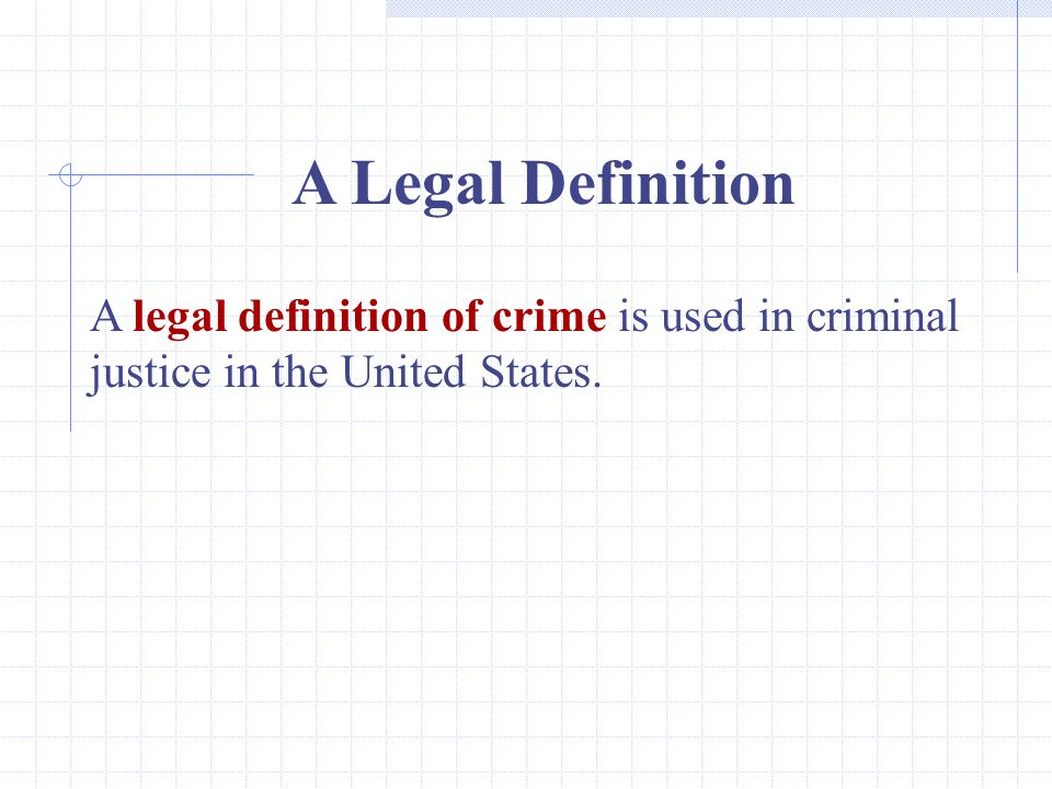A Legal Definition A legal definition of crime is used in criminal justice in the United States.