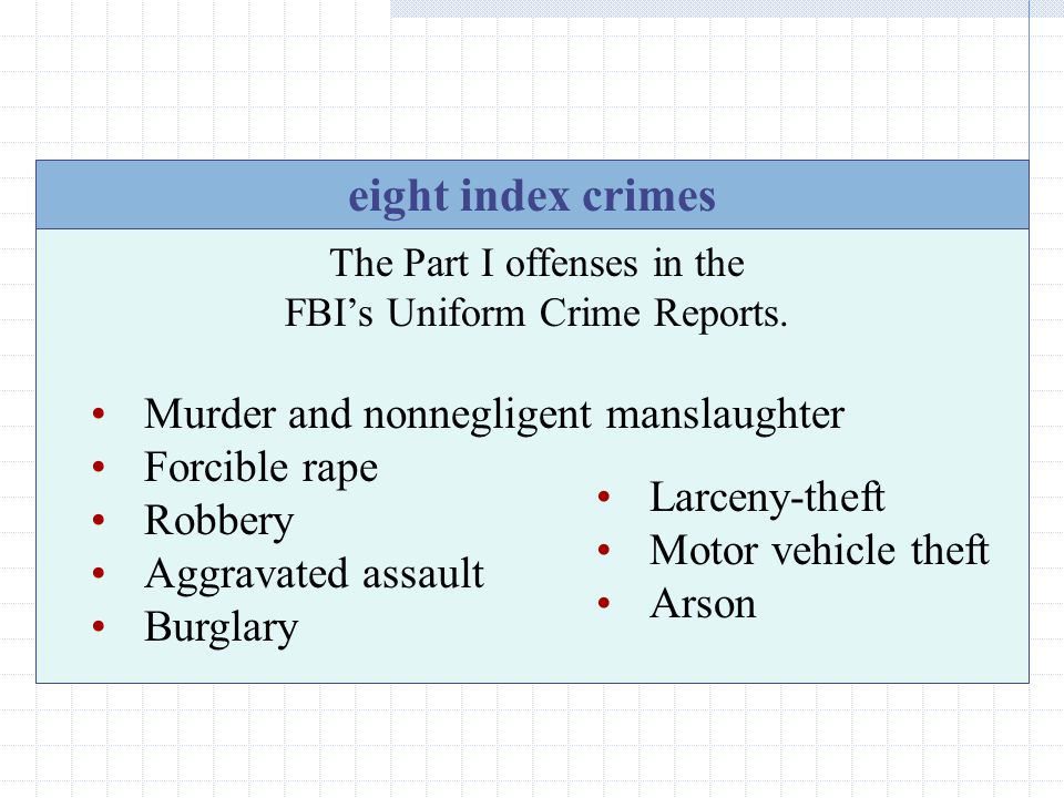 eight index crimes Murder and nonnegligent manslaughter Forcible rape