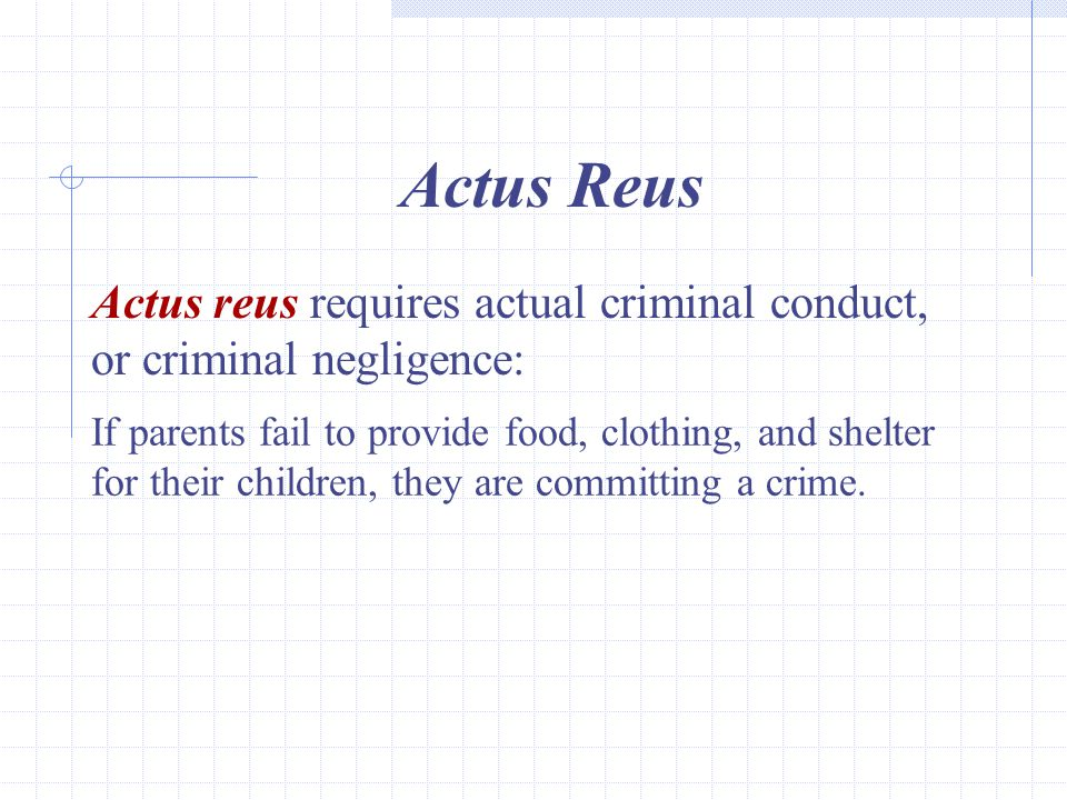 Actus Reus Actus reus requires actual criminal conduct, or criminal negligence: