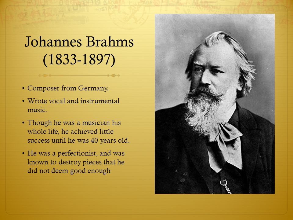 Johannes Brahms ( ) Composer from Germany.