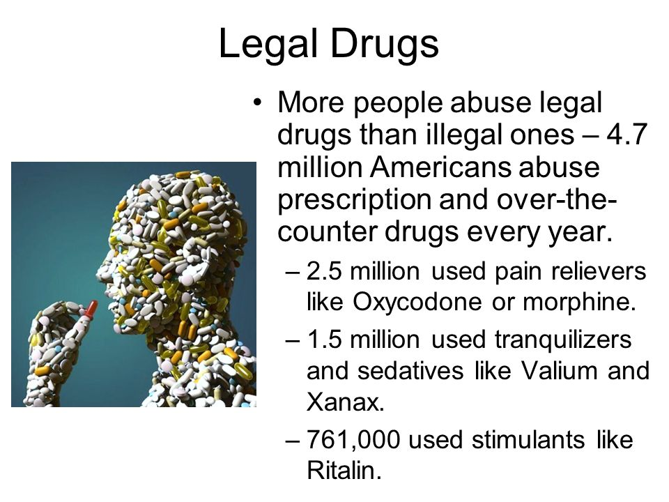 Legal Drugs More people abuse legal drugs than illegal ones – 4.7 million Americans abuse prescription and over-the-counter drugs every year.