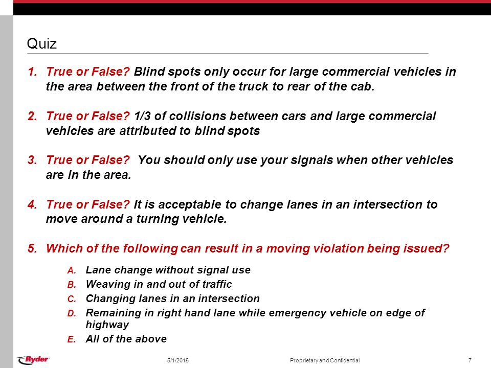 Quiz True or False Blind spots only occur for large commercial vehicles in the area between the front of the truck to rear of the cab.