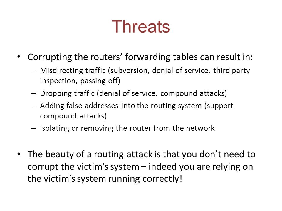 Threats Corrupting the routers' forwarding tables can result in: