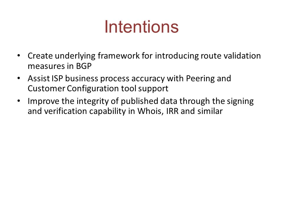 Intentions Create underlying framework for introducing route validation measures in BGP.