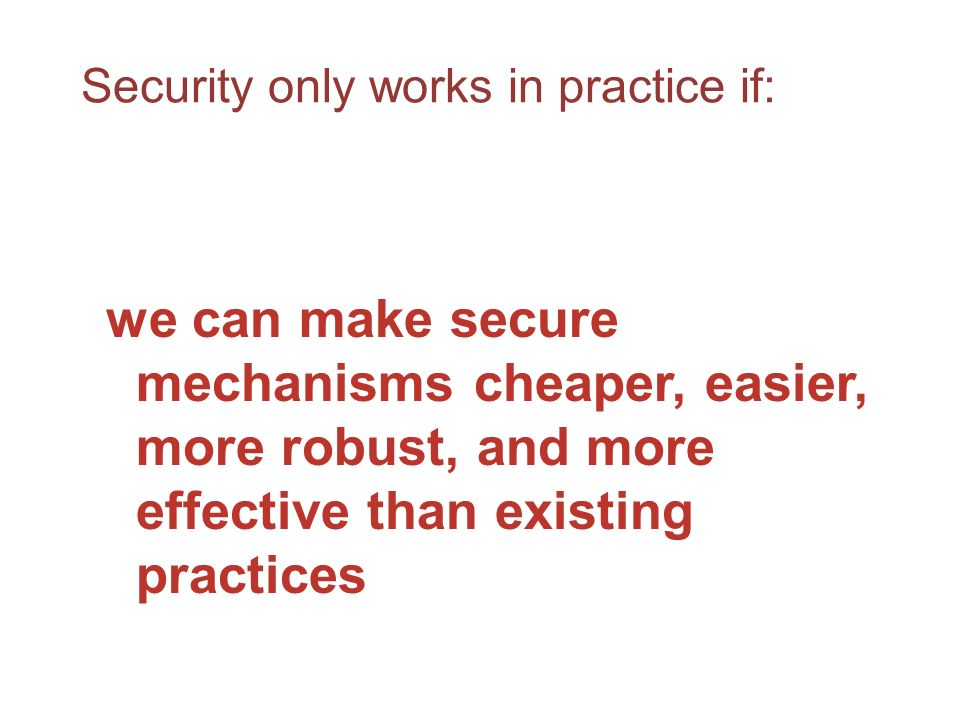 Security only works in practice if: