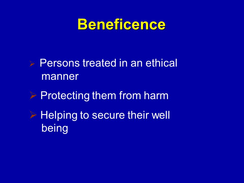 Beneficence Protecting them from harm