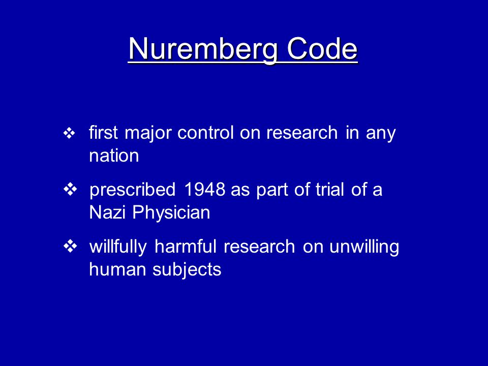 Nuremberg Code prescribed 1948 as part of trial of a Nazi Physician