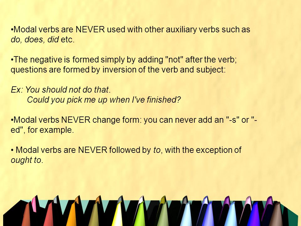 MODAL VERBS Modals 'help' other verbs to express a meaning