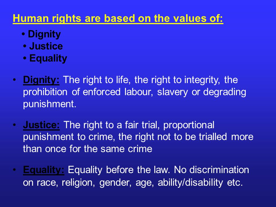 Human rights are based on the values of: