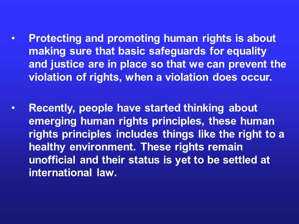 Protecting and promoting human rights is about making sure that basic safeguards for equality and justice are in place so that we can prevent the violation of rights, when a violation does occur.
