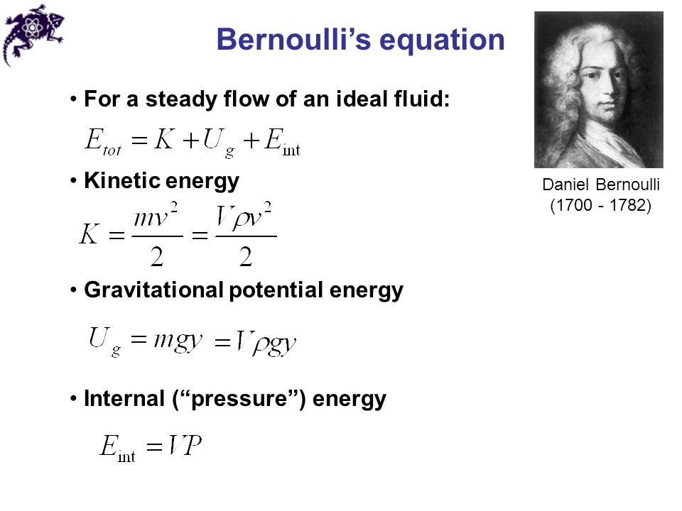 Bernoulli's equation For a steady flow of an ideal fluid: