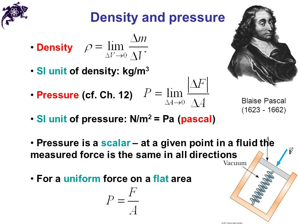 Density and pressure Density SI unit of density: kg/m3