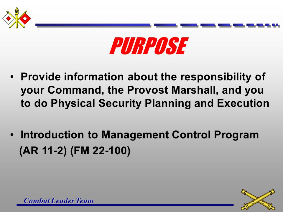 PURPOSE Provide information about the responsibility of your Command, the Provost Marshall, and you to do Physical Security Planning and Execution.