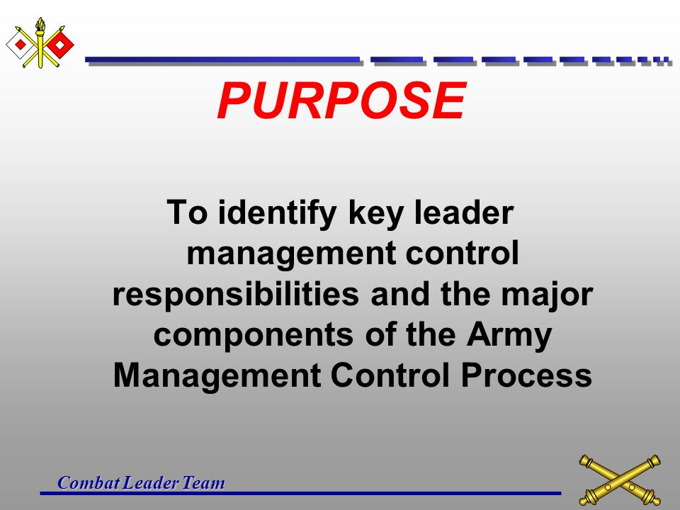 PURPOSE To identify key leader management control responsibilities and the major components of the Army Management Control Process.