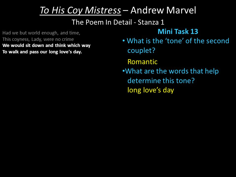 tone in to his coy mistress Get an answer for 'in marvell's poem, to his coy mistress, how does each division differ in terms of tone and imagery' and find homework help for other to his coy mistress questions at enotes.