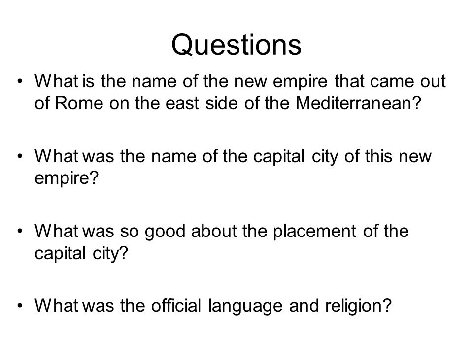 Questions What is the name of the new empire that came out of Rome on the east side of the Mediterranean